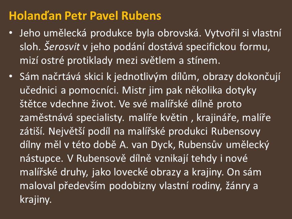 Holanďan Petr Pavel Rubens Jeho umělecká produkce byla obrovská. Vytvořil si vlastní sloh. Šerosvit v jeho podání dostává specifickou formu, mizí ostr