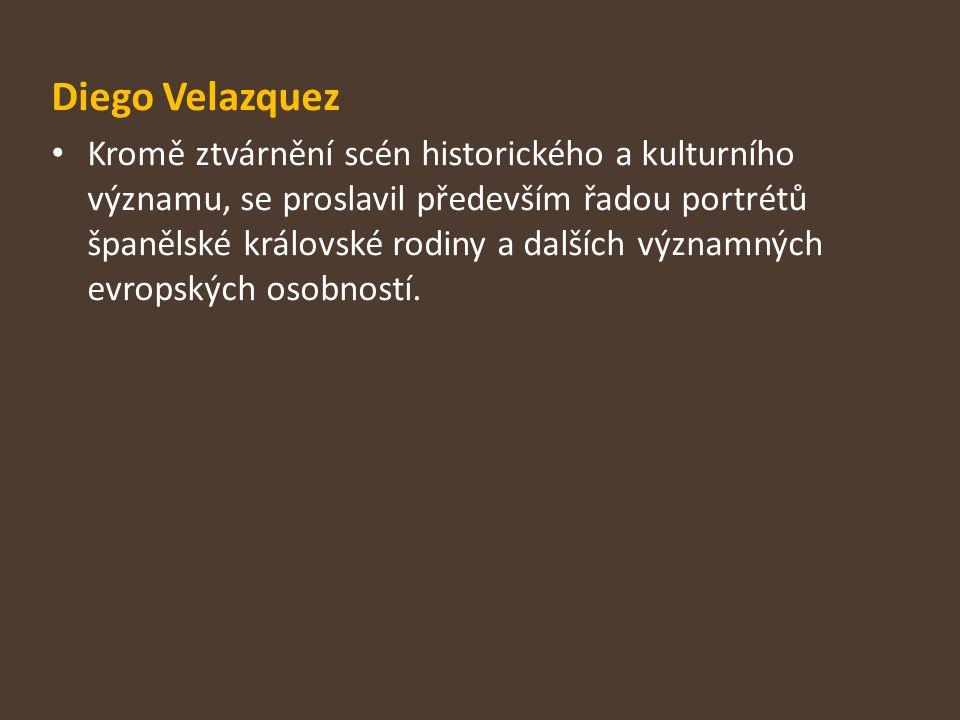 Diego Velazquez Kromě ztvárnění scén historického a kulturního významu, se proslavil především řadou portrétů španělské královské rodiny a dalších výz