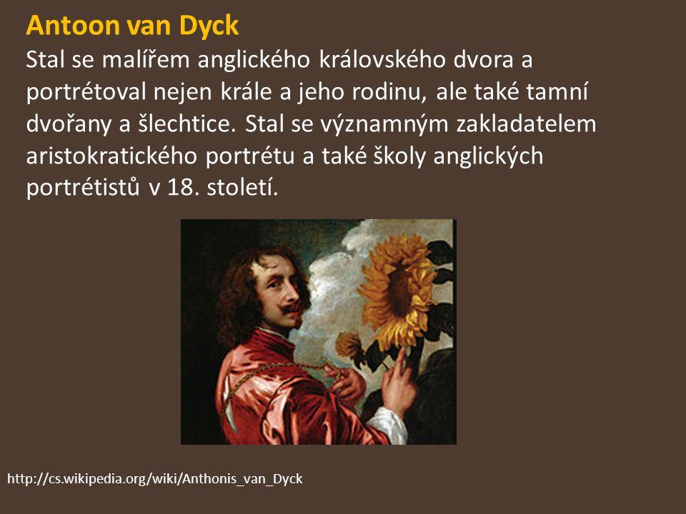 Antoon van Dyck Stal se malířem anglického královského dvora a portrétoval nejen krále a jeho rodinu, ale také tamní dvořany a šlechtice. Stal se význ