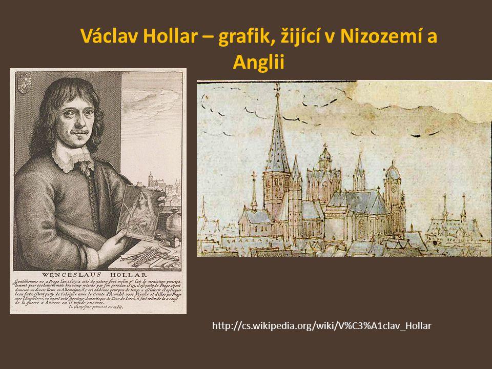 Václav Hollar – grafik, žijící v Nizozemí a Anglii http://cs.wikipedia.org/wiki/V%C3%A1clav_Hollar