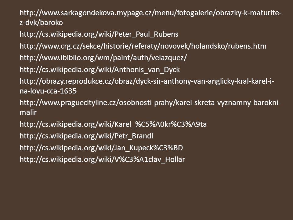 http://www.sarkagondekova.mypage.cz/menu/fotogalerie/obrazky-k-maturite- z-dvk/baroko http://cs.wikipedia.org/wiki/Peter_Paul_Rubens http://www.crg.cz