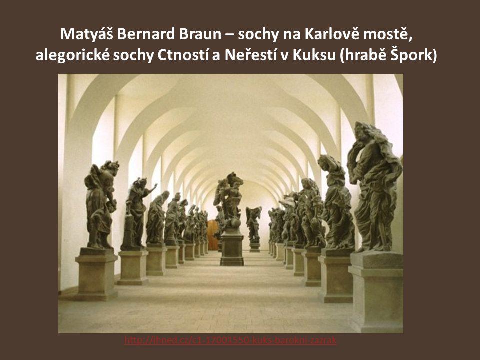 Matyáš Bernard Braun – sochy na Karlově mostě, alegorické sochy Ctností a Neřestí v Kuksu (hrabě Špork ) http://ihned.cz/c1-17001550-kuks-barokni-zazr