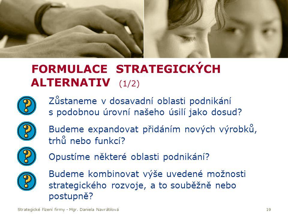 19 FORMULACE STRATEGICKÝCH ALTERNATIV (1/2) Zůstaneme v dosavadní oblasti podnikání s podobnou úrovní našeho úsilí jako dosud.