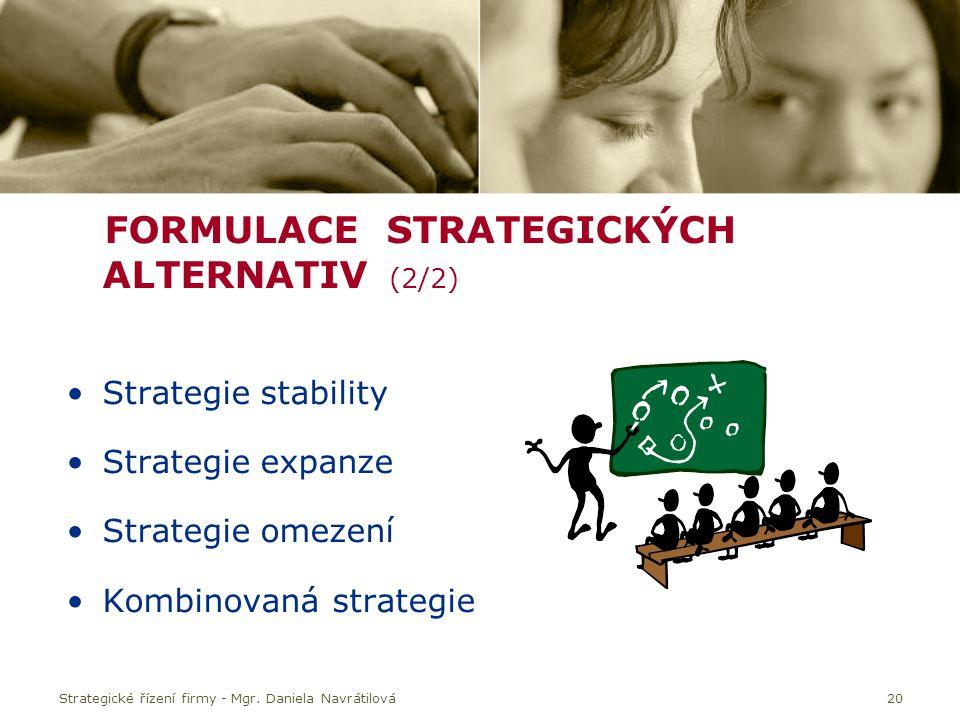 20 FORMULACE STRATEGICKÝCH ALTERNATIV (2/2) Strategie stability Strategie expanze Strategie omezení Kombinovaná strategie Strategické řízení firmy - Mgr.