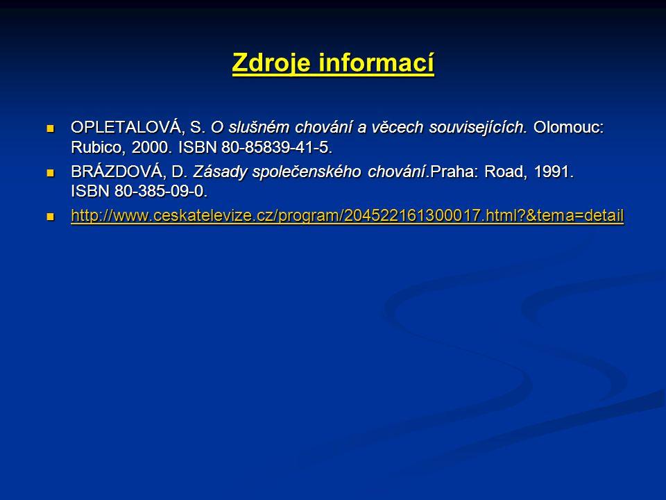Zdroje informací OPLETALOVÁ, S. O slušném chování a věcech souvisejících. Olomouc: Rubico, 2000. ISBN 80-85839-41-5. BRÁZDOVÁ, D. Zásady společenského