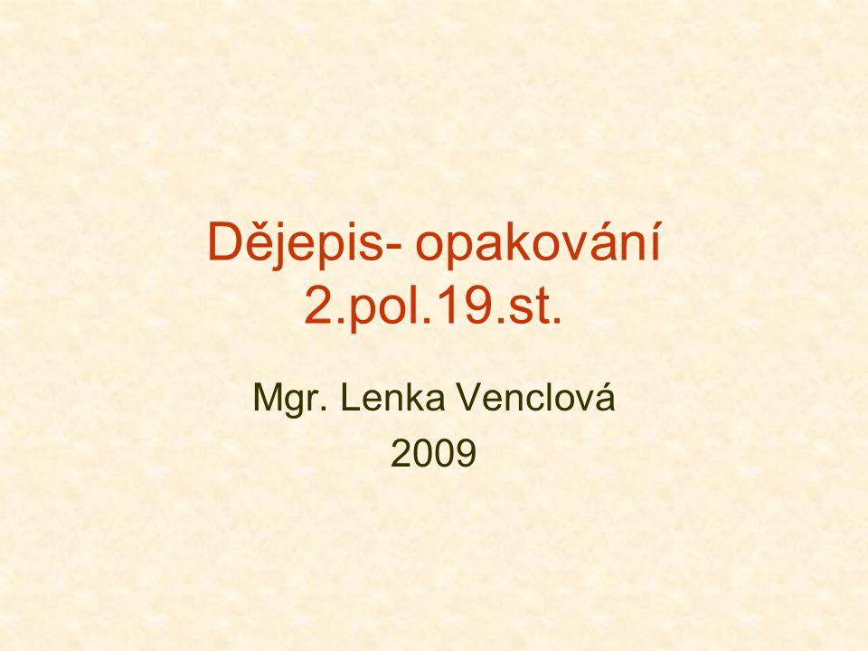 Dějepis- opakování 2.pol.19.st. Mgr. Lenka Venclová 2009