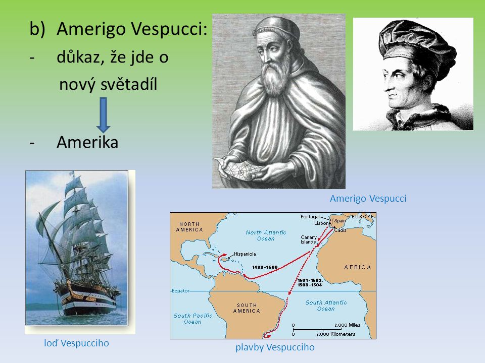 b)Amerigo Vespucci: -důkaz, že jde o nový světadíl -Amerika Amerigo Vespucci loď Vespucciho plavby Vespucciho