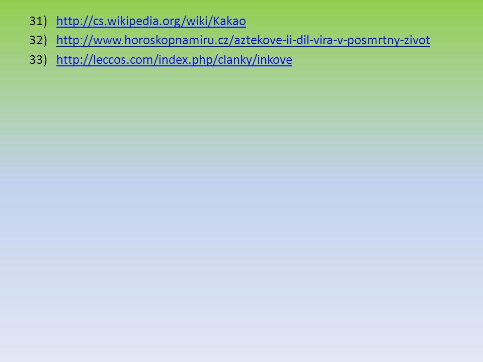 31)http://cs.wikipedia.org/wiki/Kakaohttp://cs.wikipedia.org/wiki/Kakao 32)http://www.horoskopnamiru.cz/aztekove-ii-dil-vira-v-posmrtny-zivothttp://ww