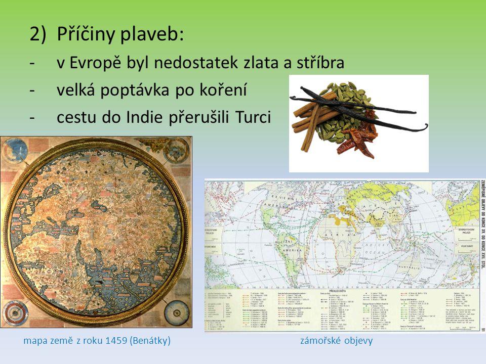 2)Příčiny plaveb: -v Evropě byl nedostatek zlata a stříbra -velká poptávka po koření -cestu do Indie přerušili Turci mapa země z roku 1459 (Benátky)zá