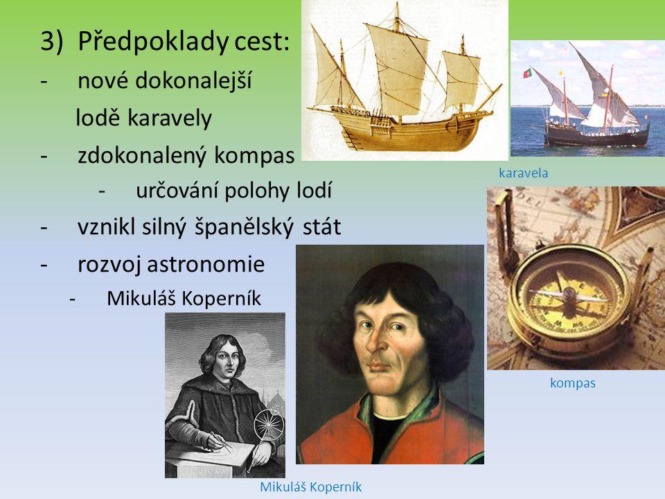 3)Předpoklady cest: -nové dokonalejší lodě karavely -zdokonalený kompas -určování polohy lodí -vznikl silný španělský stát -rozvoj astronomie -Mikuláš
