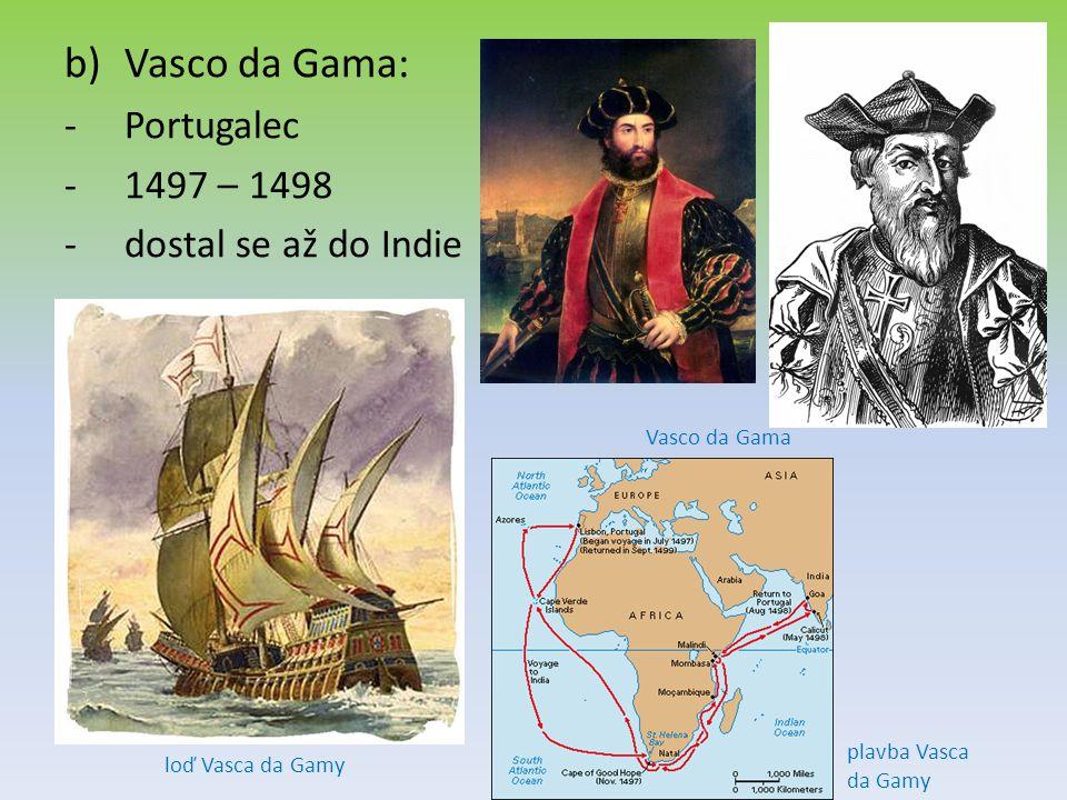 b)Vasco da Gama: -Portugalec -1497 – 1498 -dostal se až do Indie loď Vasca da Gamy Vasco da Gama plavba Vasca da Gamy