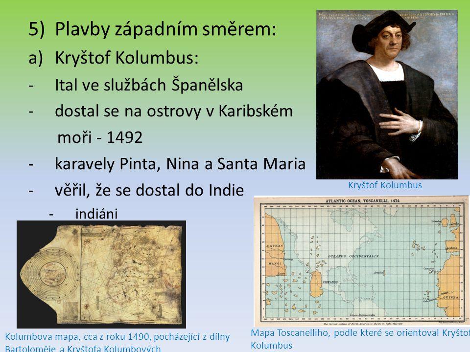 5)Plavby západním směrem: a)Kryštof Kolumbus: -Ital ve službách Španělska -dostal se na ostrovy v Karibském moři - 1492 -karavely Pinta, Nina a Santa