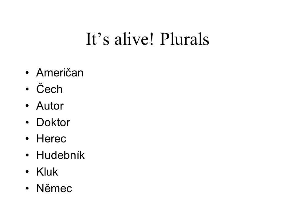 It's alive! Plurals Američan Čech Autor Doktor Herec Hudebník Kluk Němec