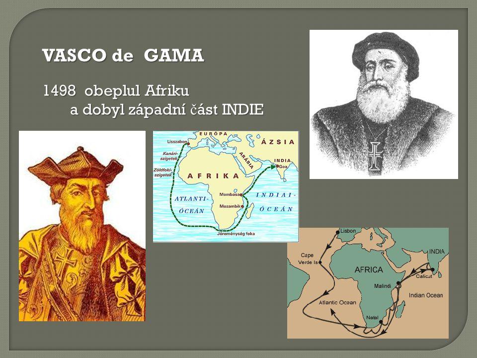 VASCO de GAMA 1498 obeplul Afriku a dobyl západní č ást INDIE a dobyl západní č ást INDIE