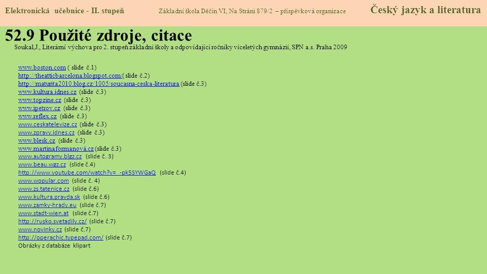 52.9 Použité zdroje, citace Soukal,J., Literární výchova pro 2. stupeň základní školy a odpovídající ročníky víceletých gymnázií, SPN a.s. Praha 2009