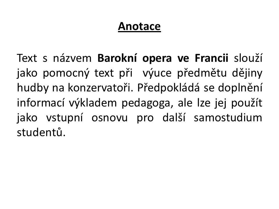 Anotace Text s názvem Barokní opera ve Francii slouží jako pomocný text při výuce předmětu dějiny hudby na konzervatoři. Předpokládá se doplnění infor