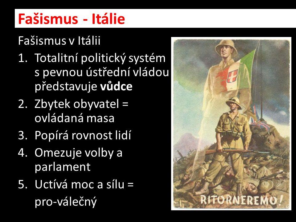Fašismus v Itálii 1.Totalitní politický systém s pevnou ústřední vládou představuje vůdce 2.Zbytek obyvatel = ovládaná masa 3.Popírá rovnost lidí 4.Om