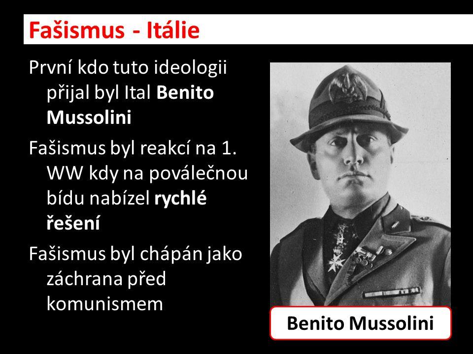 První kdo tuto ideologii přijal byl Ital Benito Mussolini Fašismus byl reakcí na 1. WW kdy na poválečnou bídu nabízel rychlé řešení Fašismus byl chápá