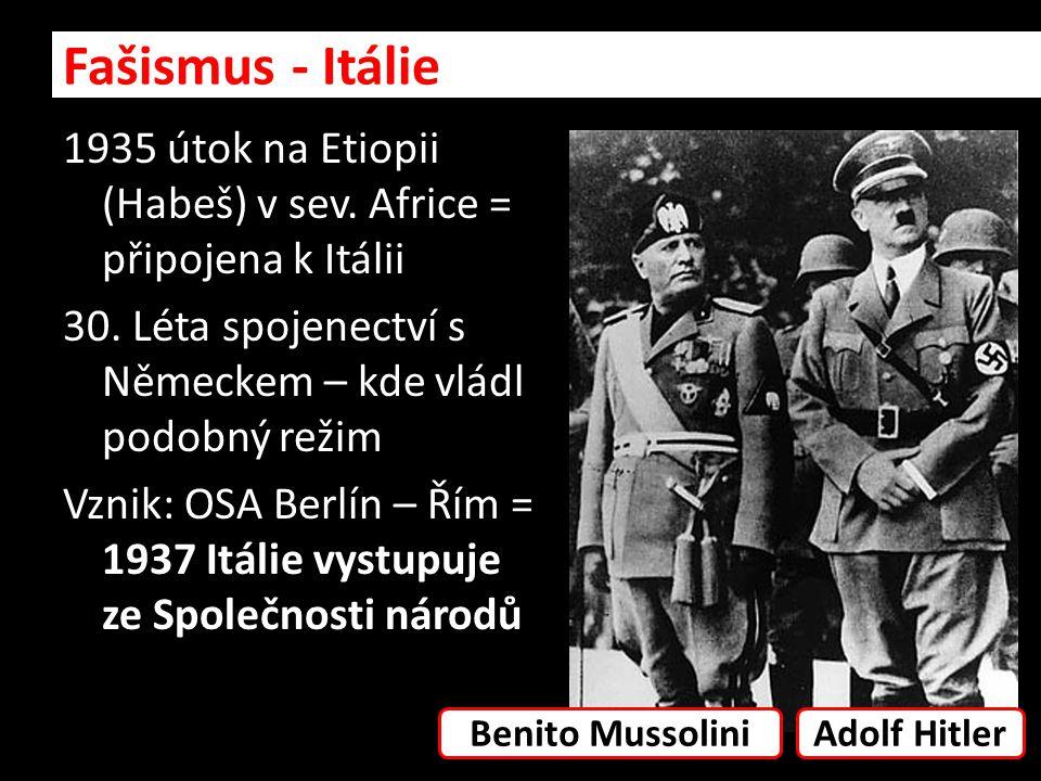 1935 útok na Etiopii (Habeš) v sev. Africe = připojena k Itálii 30. Léta spojenectví s Německem – kde vládl podobný režim Vznik: OSA Berlín – Řím = 19