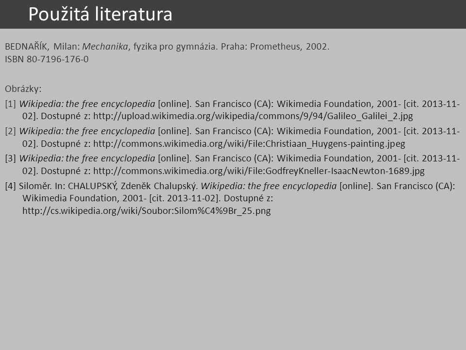 Použitá literatura BEDNAŘÍK, Milan: Mechanika, fyzika pro gymnázia. Praha: Prometheus, 2002. ISBN 80-7196-176-0 Obrázky: [1] Wikipedia: the free encyc