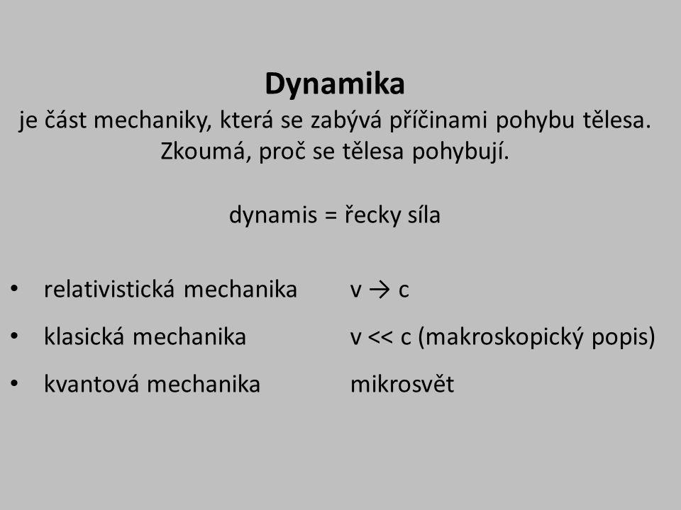 Dynamika je část mechaniky, která se zabývá příčinami pohybu tělesa. Zkoumá, proč se tělesa pohybují. dynamis = řecky síla relativistická mechanika v