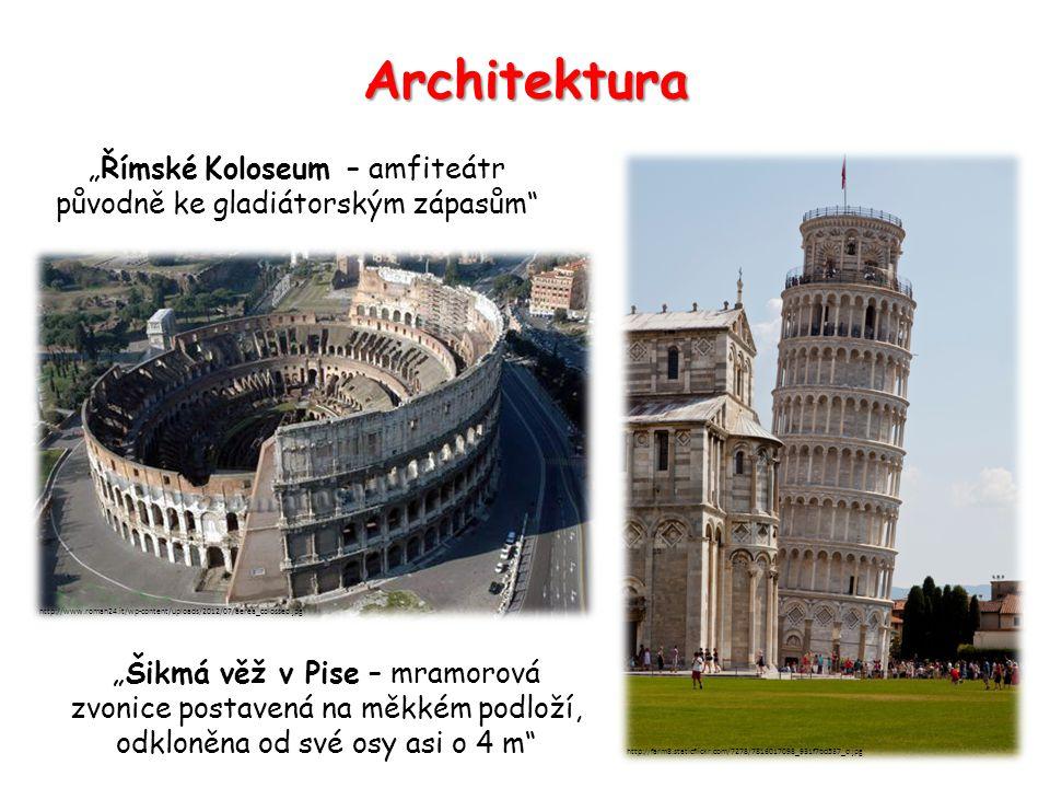 """Architektura """"Římské Koloseum – amfiteátr původně ke gladiátorským zápasům """"Šikmá věž v Pise – mramorová zvonice postavená na měkkém podloží, odkloněna od své osy asi o 4 m http://www.romah24.it/wp-content/uploads/2012/07/aerea_colosseo.jpg http://farm8.staticflickr.com/7278/7816017098_931f7bd537_o.jpg"""