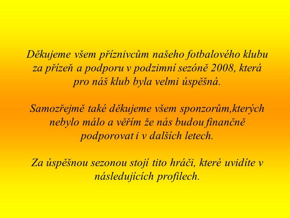 Petr Pivoňka #1 Přezdívka : Pivo Narozen: 12.6.1977 Výška/Váha: 182/90 Debut v týmu: 26.7.2007 Post v týmu: brankář, útok Oblíbený tým: Lyon Fotbalový vzor: Marco van Basten Oblíbená hudba: Hip hop Oblíbený film či seriál: Červený trpaslík, Sun shine Oblíbené jídlo a pití: Těstoviny a Tequila