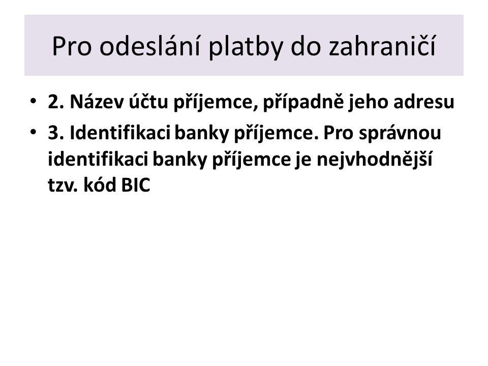 Pro odeslání platby do zahraničí 2. Název účtu příjemce, případně jeho adresu 3.