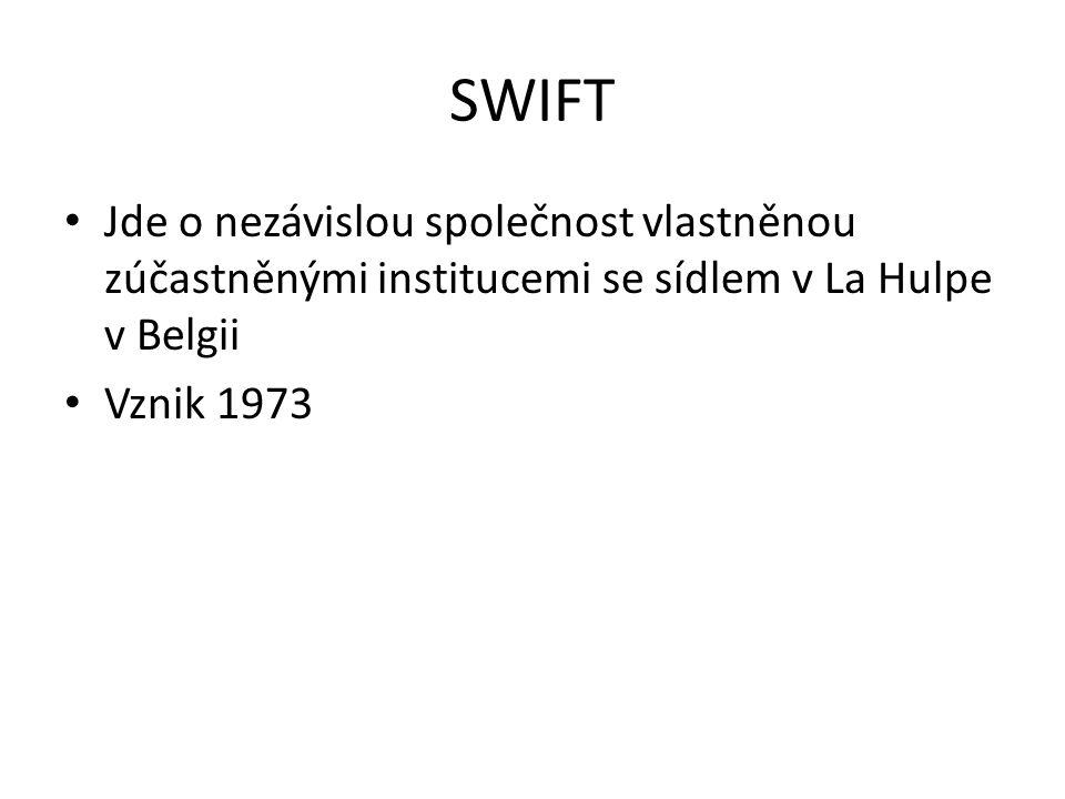 SWIFT Jde o nezávislou společnost vlastněnou zúčastněnými institucemi se sídlem v La Hulpe v Belgii Vznik 1973