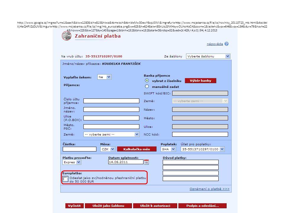 http://www.google.cz/imgres um=1&sa=N&biw=1280&bih=815&hl=cs&tbm=isch&tbnid=Mw30ewY6opJi3M:&imgrefurl=http://www.mojebanka.cz/file/cs/novinky_20110723_mb.html&docid=I XjHeQHPJZzDUM&imgurl=http://www.mojebanka.cz/file/cs/img/mb_europlatba.png&w=625&h=624&ei=n8GkUsLGNKHsywOUhoHoCA&zoom=1&iact=hc&vpx=646&vpy=184&dur=79&hovh=22 4&hovw=225&tx=127&ty=143&page=1&tbnh=152&tbnw=152&start=0&ndsp=32&ved=1t:429,r:4,s:0,i:94, 4.12.2013