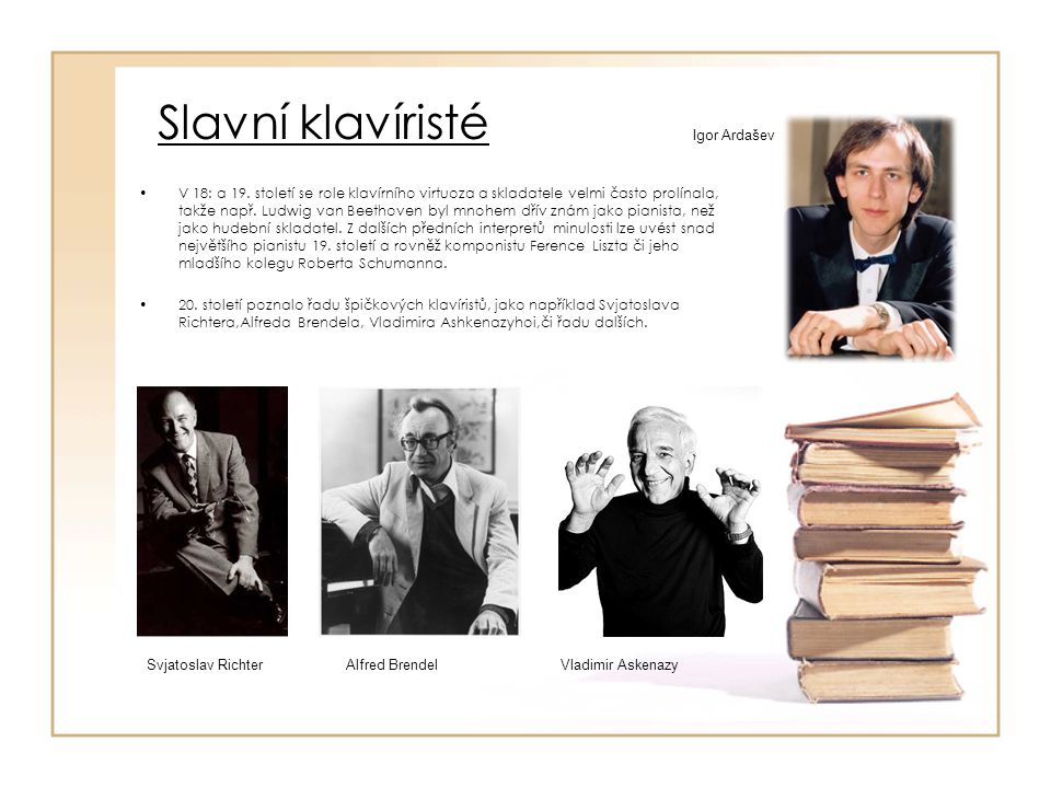 Slavní klavíristé V 18: a 19. století se role klavírního virtuoza a skladatele velmi často prolínala, takže např. Ludwig van Beethoven byl mnohem dřív