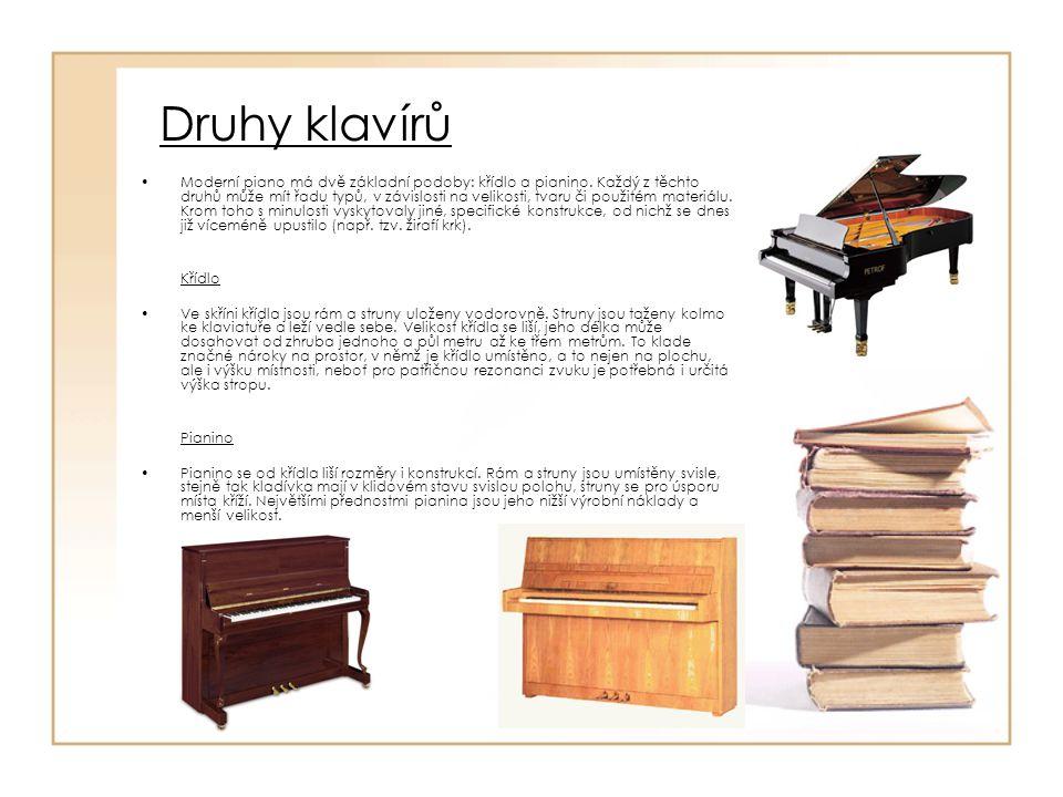 Druhy klavírů Moderní piano má dvě základní podoby: křídlo a pianino. Každý z těchto druhů může mít řadu typů, v závislosti na velikosti, tvaru či pou