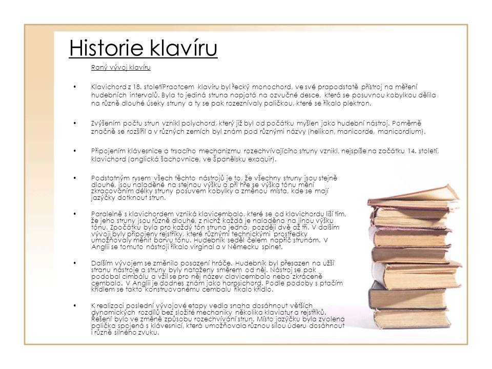 Historie klavíru Raný vývoj klavíru Klavichord z 18. stoletíPraotcem klavíru byl řecký monochord, ve své prapodstatě přístroj na měření hudebních inte