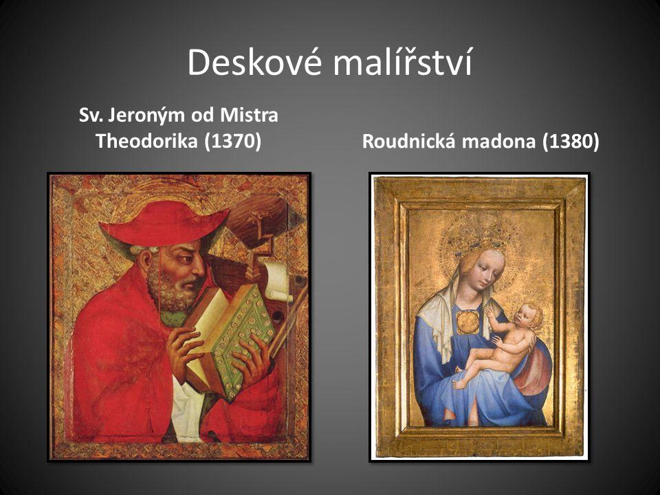 Deskové malířství Sv. Jeroným od Mistra Theodorika (1370)Roudnická madona (1380)