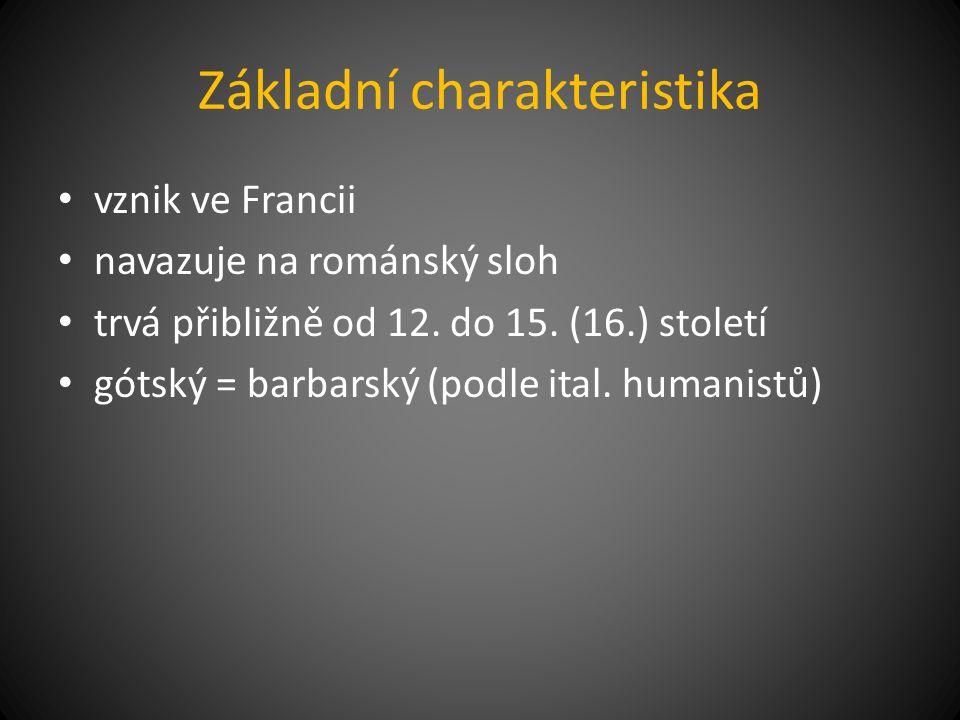Základní charakteristika vznik ve Francii navazuje na románský sloh trvá přibližně od 12. do 15. (16.) století gótský = barbarský (podle ital. humanis