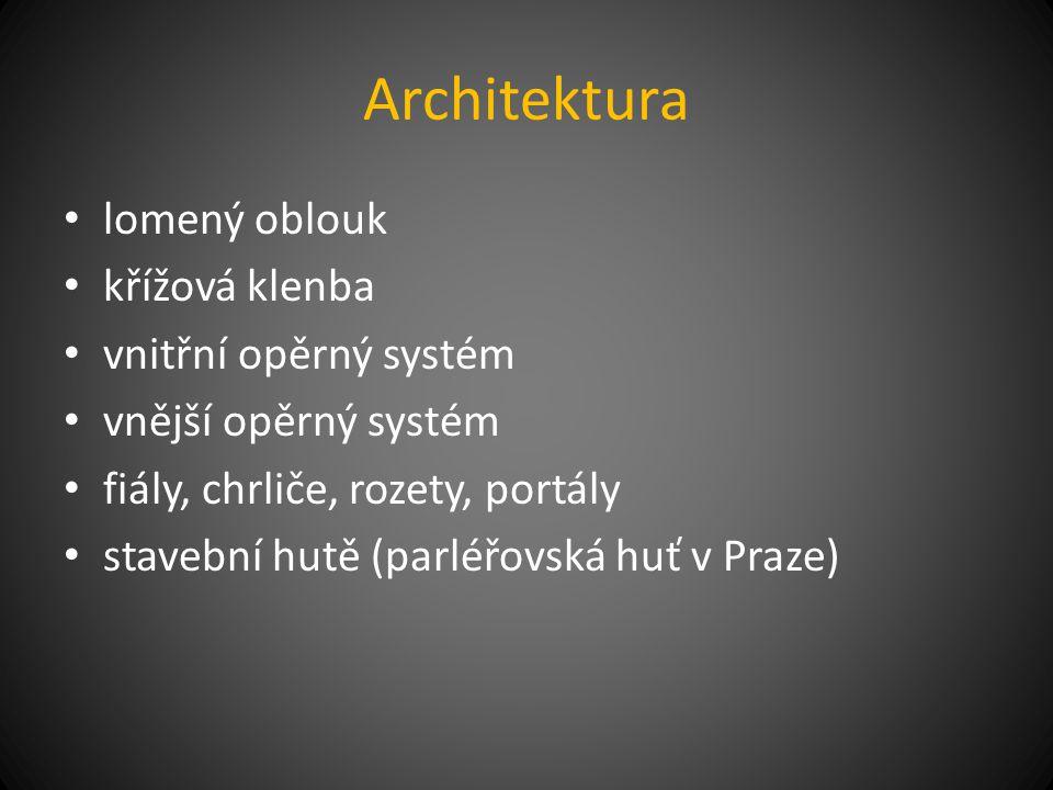 Architektura lomený oblouk křížová klenba vnitřní opěrný systém vnější opěrný systém fiály, chrliče, rozety, portály stavební hutě (parléřovská huť v