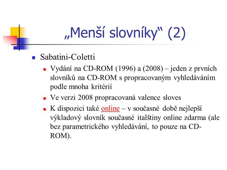 """""""Menší slovníky (2) Sabatini-Coletti Vydání na CD-ROM (1996) a (2008) – jeden z prvních slovníků na CD-ROM s propracovaným vyhledáváním podle mnoha kritérií Ve verzi 2008 propracovaná valence sloves K dispozici také online – v současné době nejlepší výkladový slovník současné italštiny online zdarma (ale bez parametrického vyhledávání, to pouze na CD- ROM).online"""