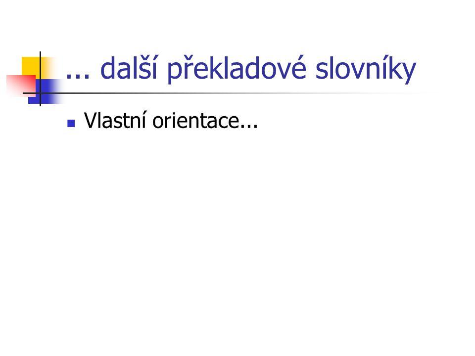 ... další překladové slovníky Vlastní orientace...