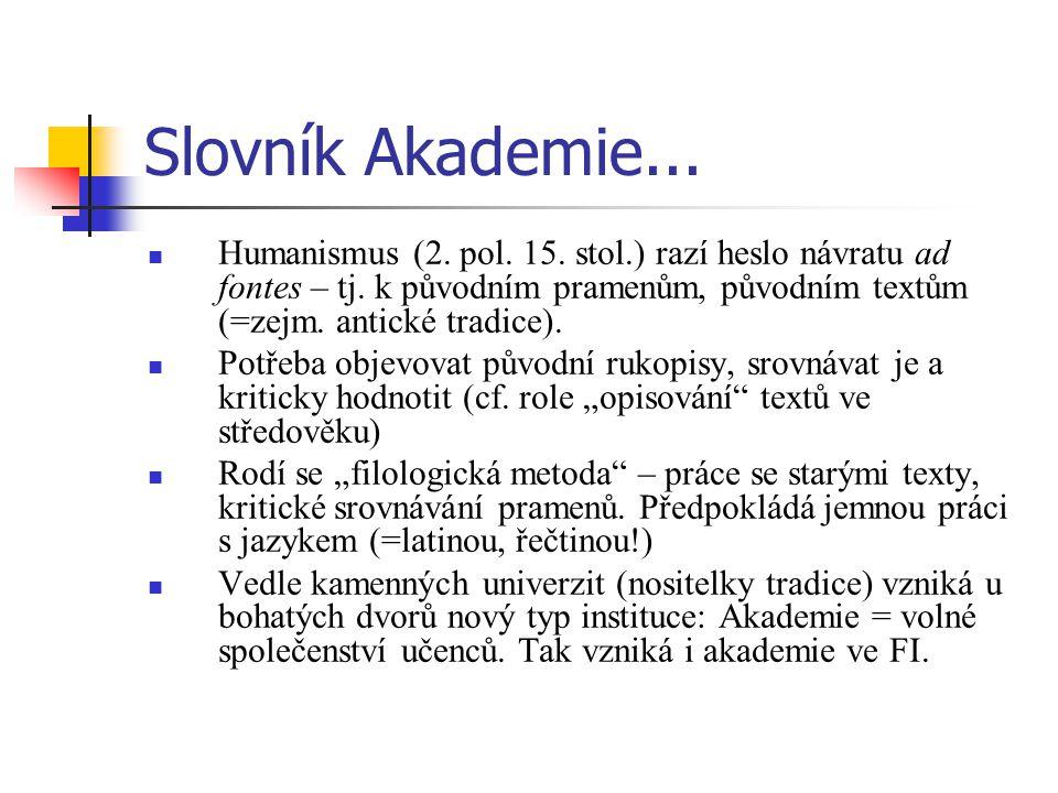 Slovník Akademie...Humanismus (2. pol. 15. stol.) razí heslo návratu ad fontes – tj.