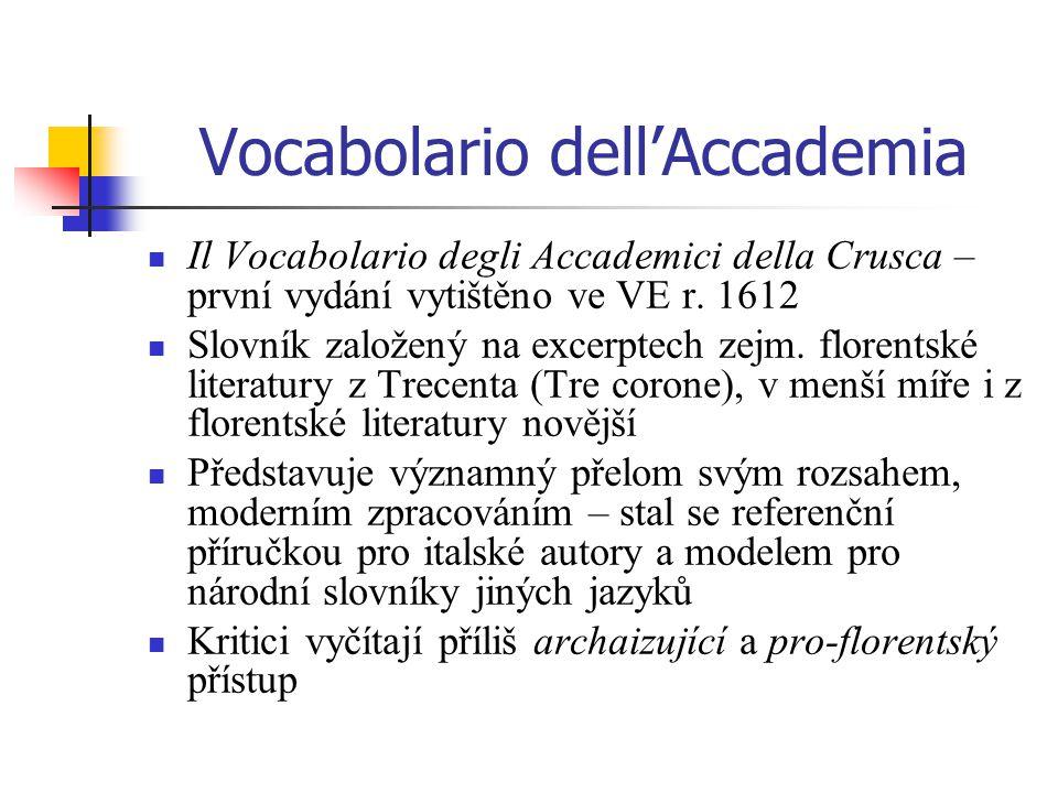 Vocabolario dell'Accademia Il Vocabolario degli Accademici della Crusca – první vydání vytištěno ve VE r.
