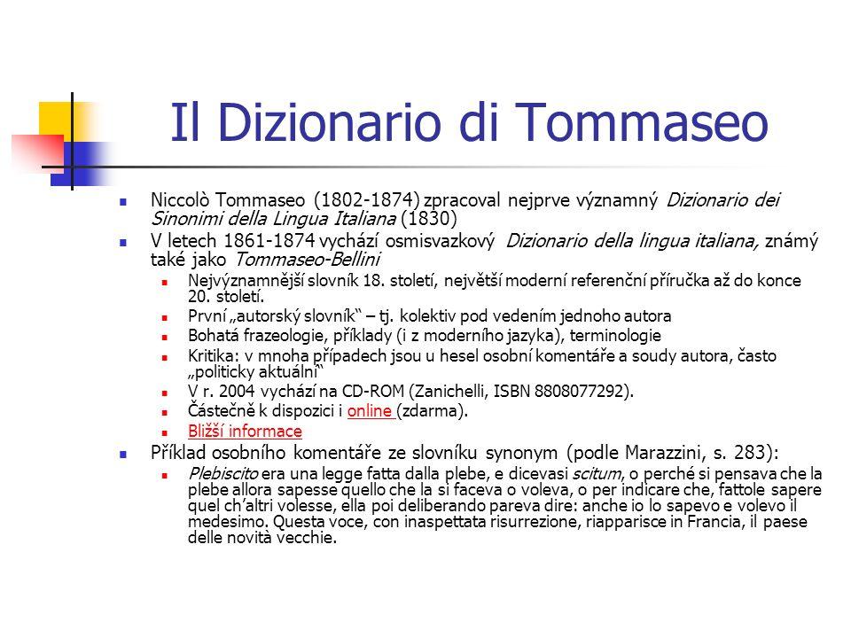 Il Dizionario di Tommaseo Niccolò Tommaseo (1802-1874) zpracoval nejprve významný Dizionario dei Sinonimi della Lingua Italiana (1830) V letech 1861-1874 vychází osmisvazkový Dizionario della lingua italiana, známý také jako Tommaseo-Bellini Nejvýznamnější slovník 18.