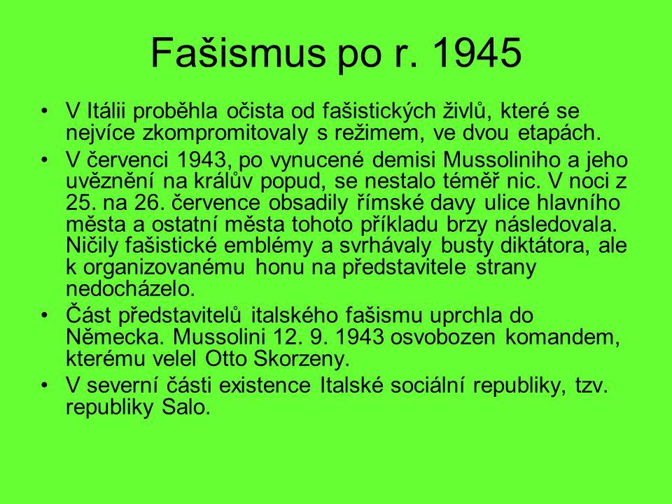 Fašismus po r. 1945 V Itálii proběhla očista od fašistických živlů, které se nejvíce zkompromitovaly s režimem, ve dvou etapách. V červenci 1943, po v