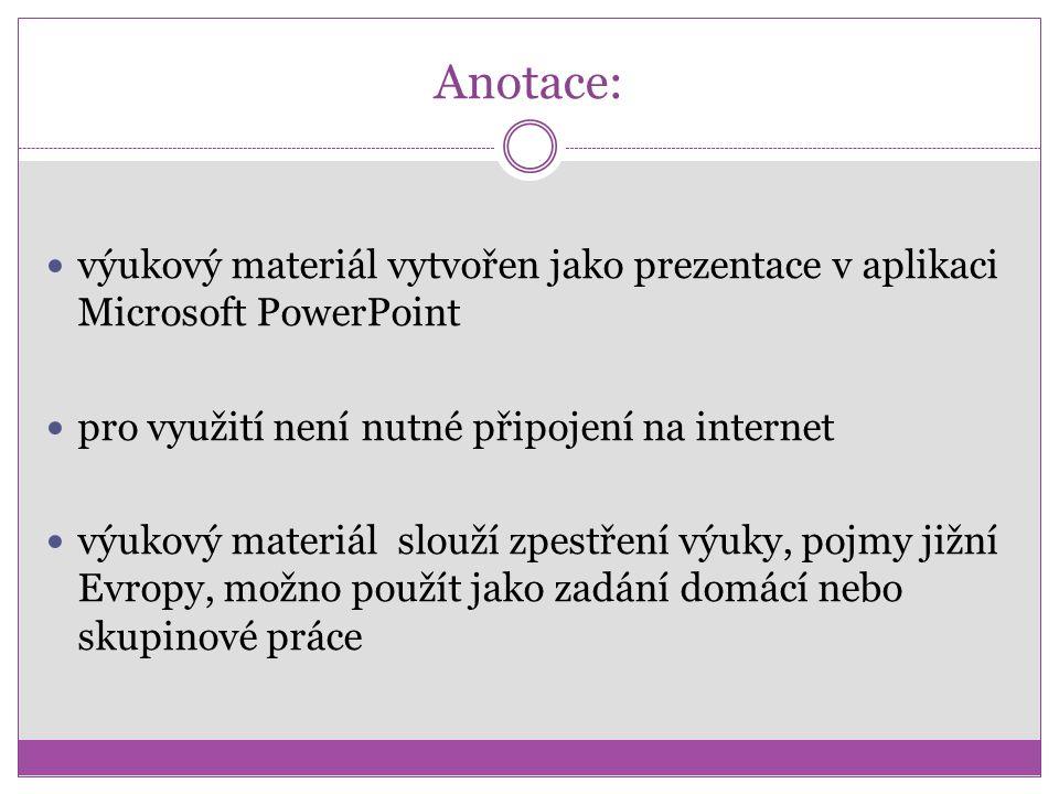 Anotace: výukový materiál vytvořen jako prezentace v aplikaci Microsoft PowerPoint pro využití není nutné připojení na internet výukový materiál slouž