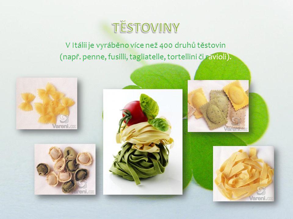 V Itálii je vyráběno více než 400 druhů těstovin (např.