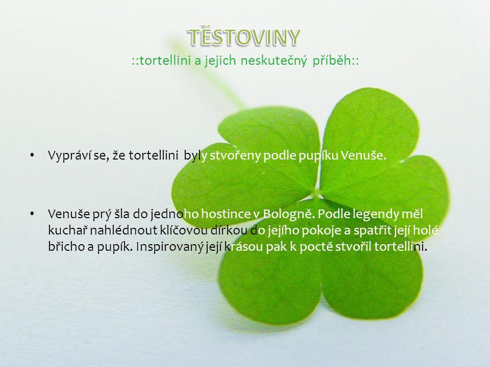 Vypráví se, že tortellini byly stvořeny podle pupíku Venuše.