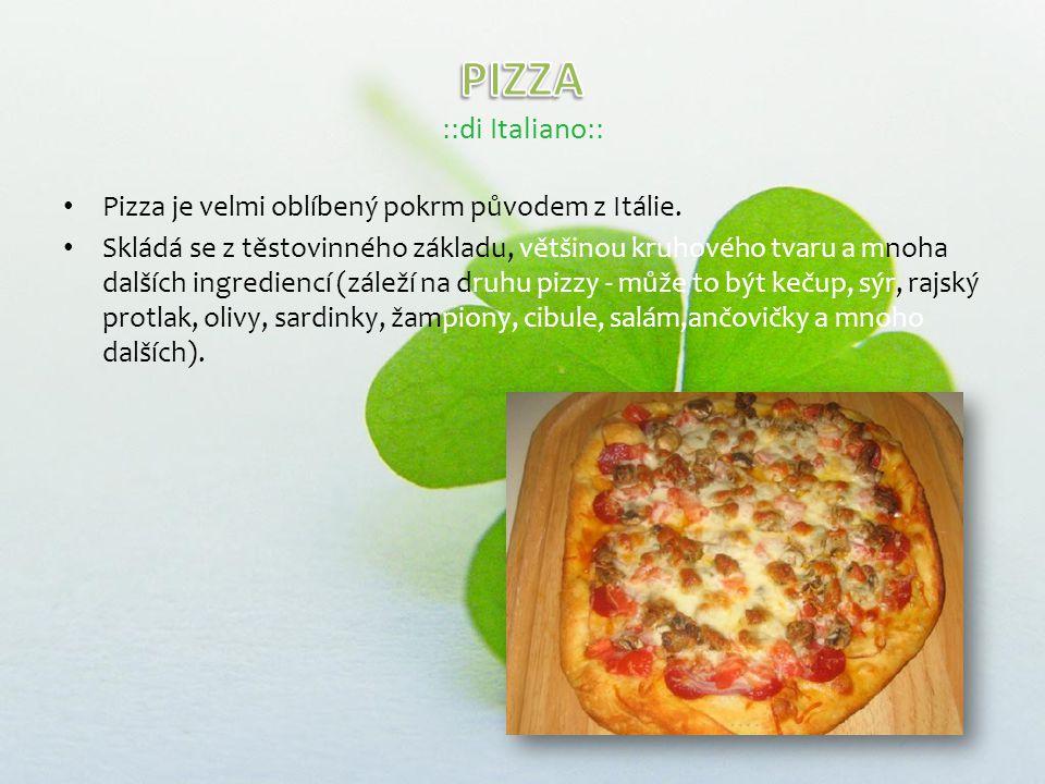 Pizza je velmi oblíbený pokrm původem z Itálie.