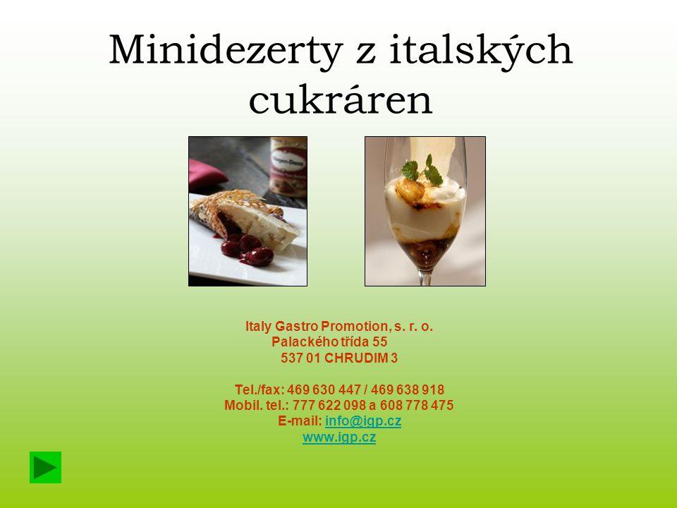 Minidezerty z italských cukráren Italy Gastro Promotion, s. r. o. Palackého třída 55 537 01 CHRUDIM 3 Tel./fax: 469 630 447 / 469 638 918 Mobil. tel.: