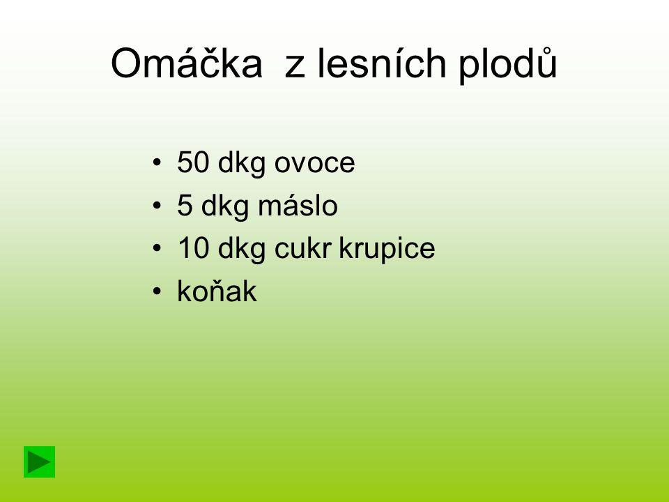 Omáčka z lesních plodů 50 dkg ovoce 5 dkg máslo 10 dkg cukr krupice koňak