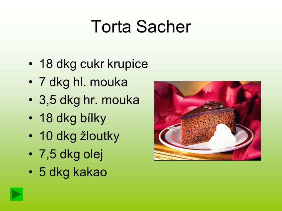 Torta Sacher 18 dkg cukr krupice 7 dkg hl. mouka 3,5 dkg hr. mouka 18 dkg bílky 10 dkg žloutky 7,5 dkg olej 5 dkg kakao