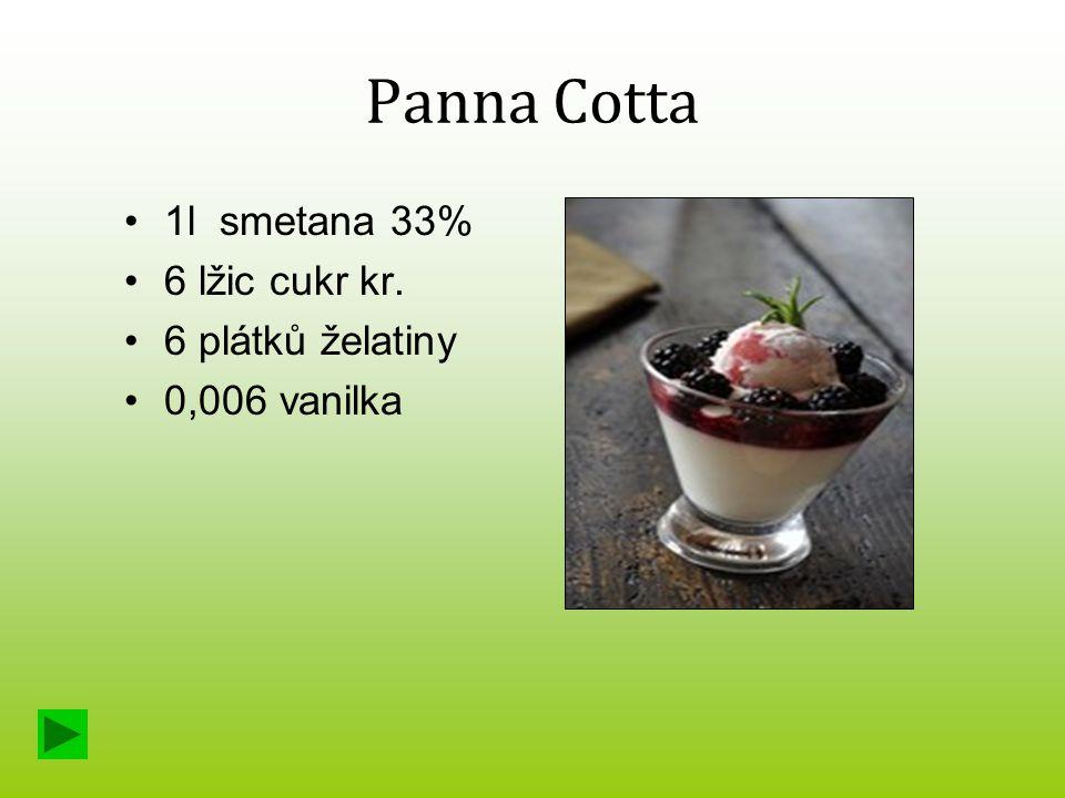 Panna Cotta 1l smetana 33% 6 lžic cukr kr. 6 plátků želatiny 0,006 vanilka